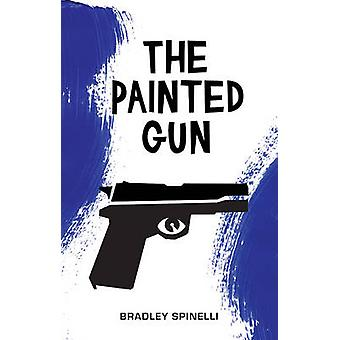 The Painted Gun - A Novel by Bradley Spinelli - 9781617754982 Book