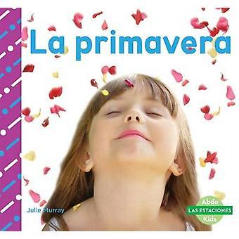 La Primavera (Spring) by Julie Murray - 9781680803464 Book