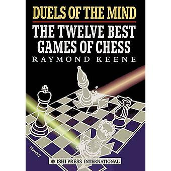 Duels of the Mind The Twelve Best Games of Chess by Keene & Raymond