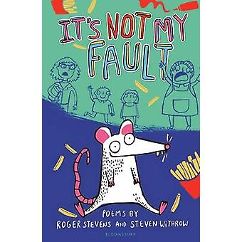 Its Not My Fault by Roger Stevens & Steven Withrow