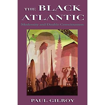 The Black Atlantic: Modernity and Double Consciousness (Paperback) by Gilroy Paul