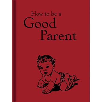 How to be a Good Parent (Hardcover) by Mitchell Jaqueline