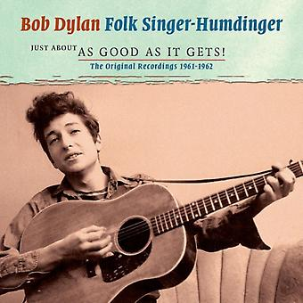 Folk Singer-Humdinger: Just About As Good as it Gets! The Original Recordings 1961-1962 by Bob Dylan