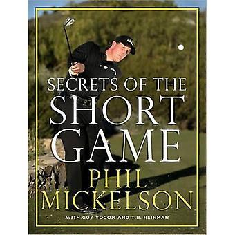Secrets of the Short Game by Phil Mickelson - Guy Yocom - T. R. Reinm