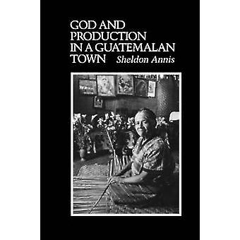 God and Production in a Guatemalan Town by Annis Sheldon - 9780292727