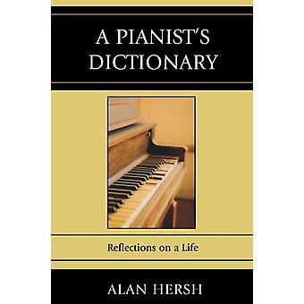 A Pianist's Dictionary - Reflections on a Life by Alan Hersh - 9780761