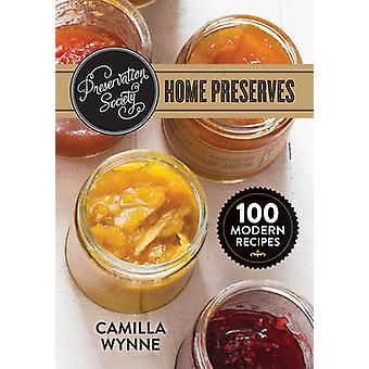 Preservation Society Home Preserves - 100 Modern Recipes by Camilla Wy