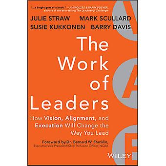 The Work of Leaders - How Vision - Alignment - and Execution Will Chan