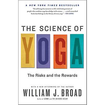 The Science of Yoga - The Risks and the Rewards by William J. Broad -
