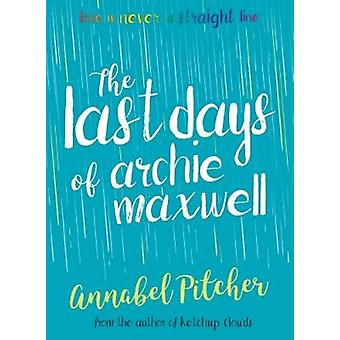 The Last Days of Archie Maxwell by Annabel Pitcher - 9781781127285 Bo