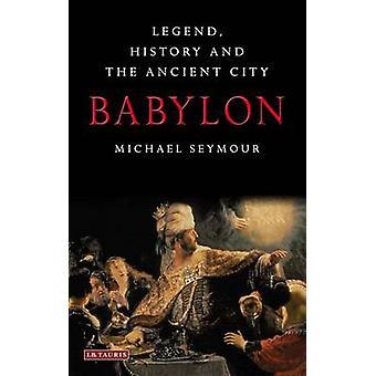 Babylon - Legend - historia och den antika staden av Michael Seymour - 9