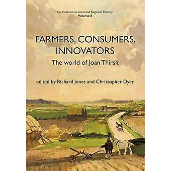 Farmers - Consumers - Innovators - The World of Joan Thirsk - 2016 by E