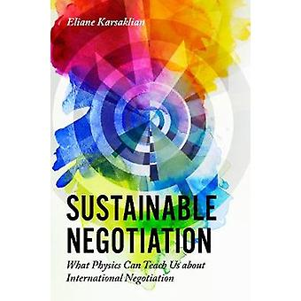 Sustainable Negotiation - What Physics Can Teach Us About Internationa