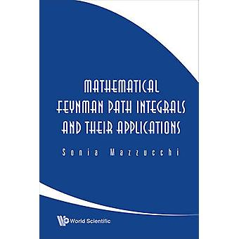 Mathematical Feynman Path Integrals and Their Applications by Sonia M