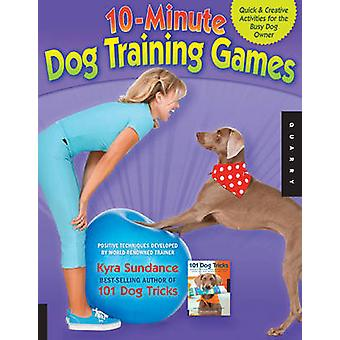 10-minute Dog Training Games - Quick and Creative Activities for the B