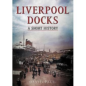 Liverpool Docks - A Short History by David Paul - 9781781555187 Book