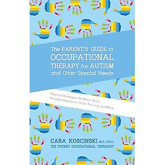 The Parent's Guide to Occupational Therapy for Autism and Other Speci