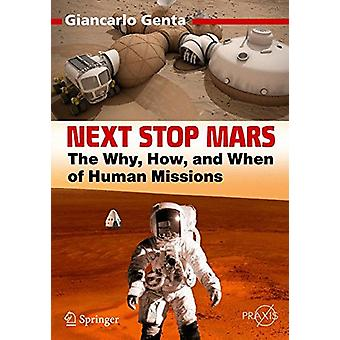 Next Stop Mars - The Why - How - and When of Human Missions by Giancar