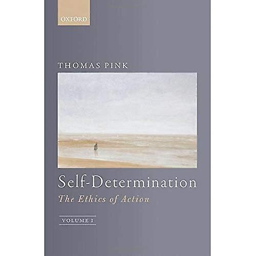 Self-Determination  The Ethics of Action, Volume 1
