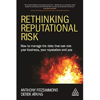 Rethinking Reputational Risk: How to Manage the Risks that can Ruin Your Business, Your Reputation and You