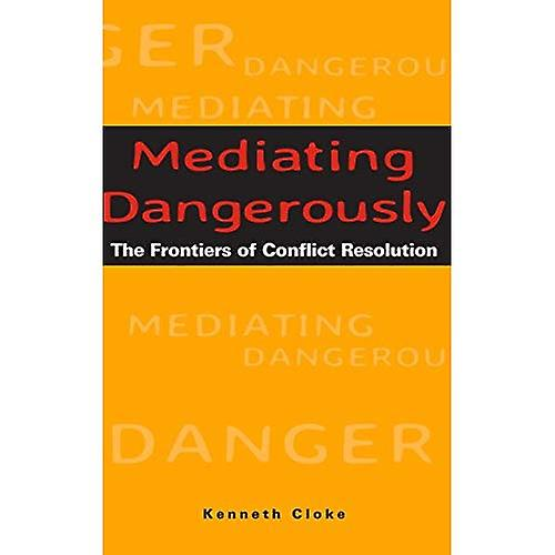 Mediating Dangerously  The Froncravaters of Conflict Resolution