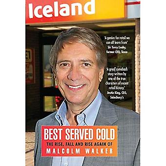 Best Served cold: The Rise and Fall and Rise Again of Malcolm Walker - CEO of Iceland Foods
