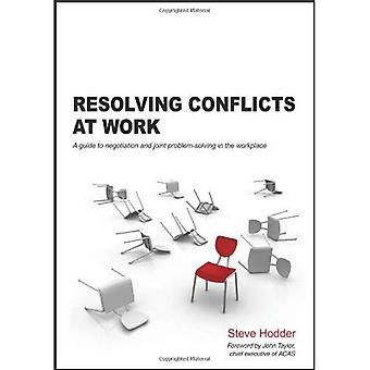 Resolving Conflicts at Work: A Guide to Negotiation and Joint Problem-solving in the Workplace