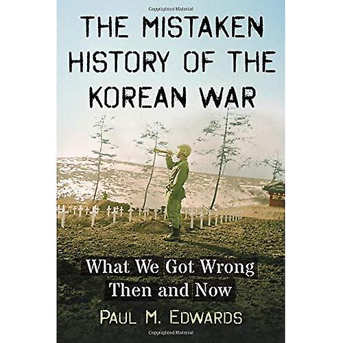 The Mistaken History of the Korean War  What We Got Wrong Then and Now