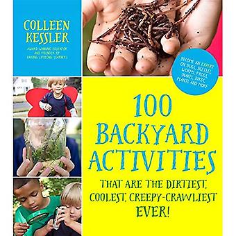 100 Backyard Activities That are the Dirtiest, Coolest, Creepy-Crawliest Ever!: Become an Expert on� Bugs, Beetles, Worms, Frogs, Snakes, Birds, Plants and More