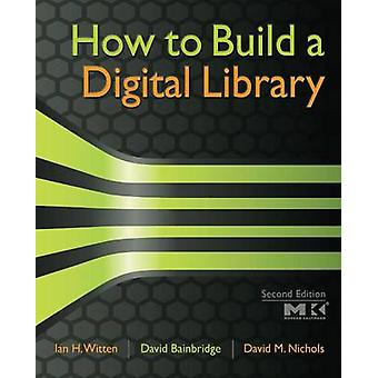 How to Build a Digital Library by Witten & Ian H.