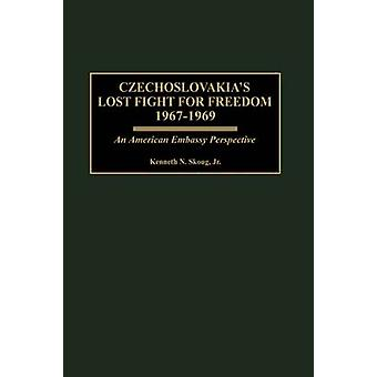 Czechoslovakias Lost Fight for Freedom 19671969 An American Embassy Perspective by Skoug & Kenneth N.