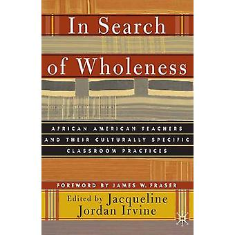 In Search of Wholeness African American Teachers and Their Culturally Specific Classroom Practices by Irvine & Jacqueline Jordan