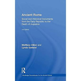 Ancient Rome  Social and Historical Documents from the Early Republic to the Death of Augustus by Dillon & Matthew