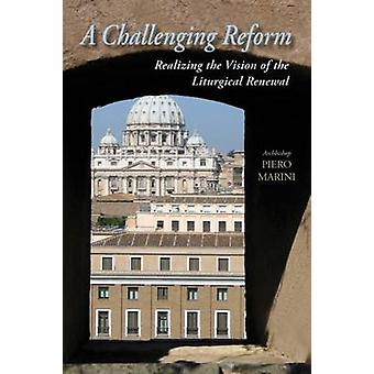 Challenging Reform Realizing the Vision of the Liturgical Renewal 19631975 by Marini & Piero