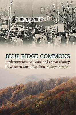bleu Ridge Commons Environmental Activism and Forest History in Western North Carolina by Newfont & Kathryn