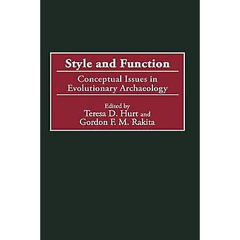 Style and Function Conceptual Issues in Evolutionary Archaeology by Hurt & Teresa D.