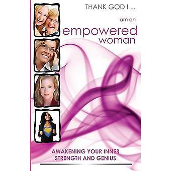 God zij dank ik... Ben een mondige vrouw ontwaken uw innerlijke kracht en genie door Castagnini & Johannes