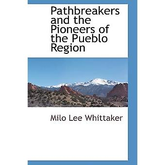 Pathbreakers and the Pioneers of the Pueblo Region by Whittaker & Milo Lee
