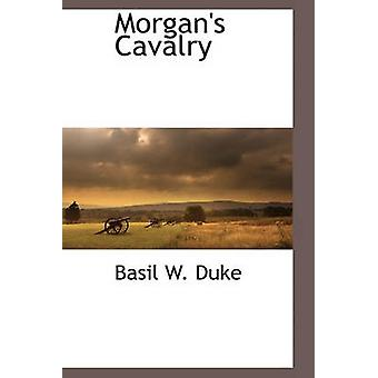 Morgans Cavalry by Duke & Basil W.