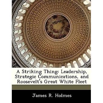 En slående ting ledelse strategisk kommunikasjon og Roosevelts store hvite flåte av Holmes & James R.