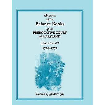 Abstracts der Balance-Bücher das Vorrecht Gericht von Maryland Libers 6 7 17701777 von Skinner & Vernon L. & Jr.