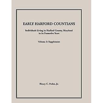 Early Harford Countians. Volume 3 Supplement. Individuals Living in Harford County Maryland in Its Formative Years by Peden Jr & Henry C.