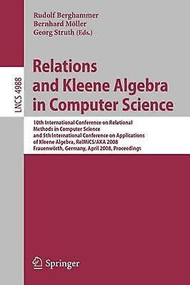 Relations and Kleene Algebra in Computer Science 10th International Conference on Relational Methods in Computer Science and 5th International Confe by Berghammer & Rudolf