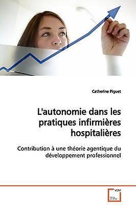 Lautonomie dans les pratiques infirmires  hospitalires by Piguet & Catherine