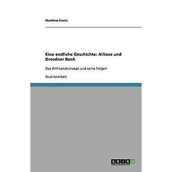 Eine Endliche Geschichte Allianz Und Dresdner Bank by Frerix & Matthias