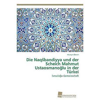 Die Naqbandiyya und der Scheich Mahmut Ustaosmanolu in der Trkei by Demir Hseyin