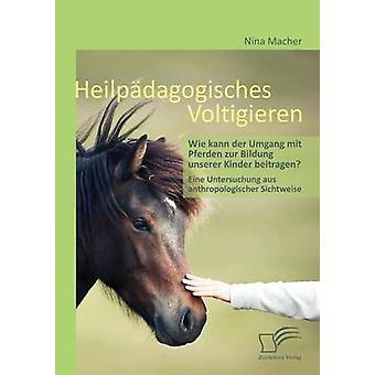 Heilpdagogisches Voltigieren Wie kann der Umgang mit Pferden zur Bildung unserer Kinder beitragen by Macher & Nina