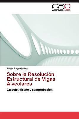 Sobre La Resolucion Estructural de Vigas Alveolares by Galindo & Rub N. Ngel