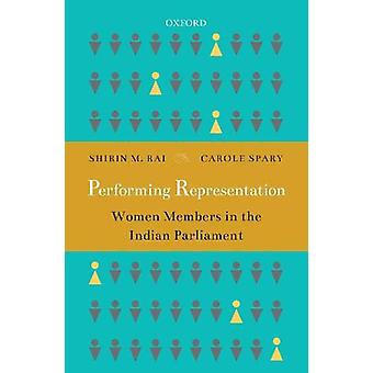 Performing Representation - Women Members in the Indian Parliament by