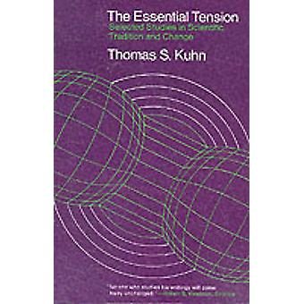 The Essential Tension - Selected Studies in Scientific Tradition and C
